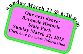 Our next dance: Barnacle Historic State Park Sunday March 22, 2015 Click here for more information  Sunday March 22 @ 6:30 p.m.